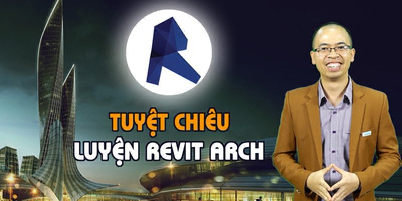 Tuyệt chiêu luyện Revit Arch