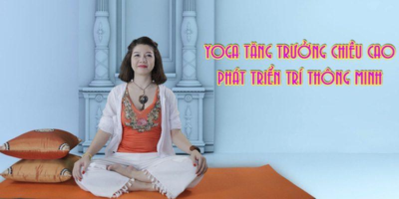 Yoga tăng trưởng chiều cao – Phát triển trí thông minh