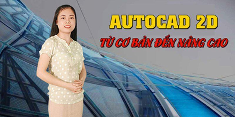 AutoCad 2D từ cơ bản đến nâng cao