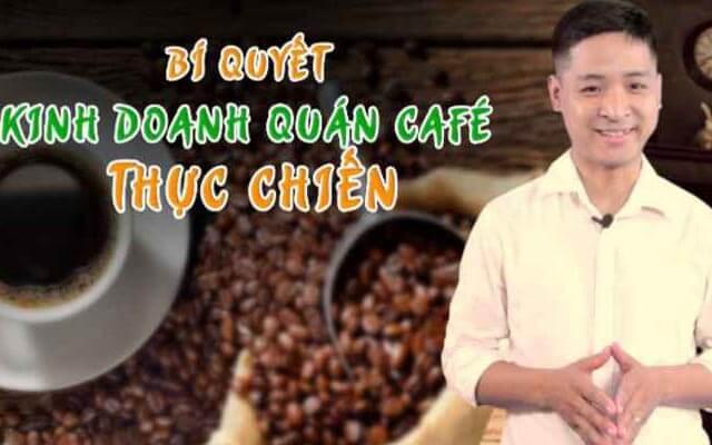 Bí quyết kinh doanh quán Cafe thực chiến